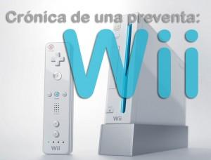 Crónica de una preventa: Wii